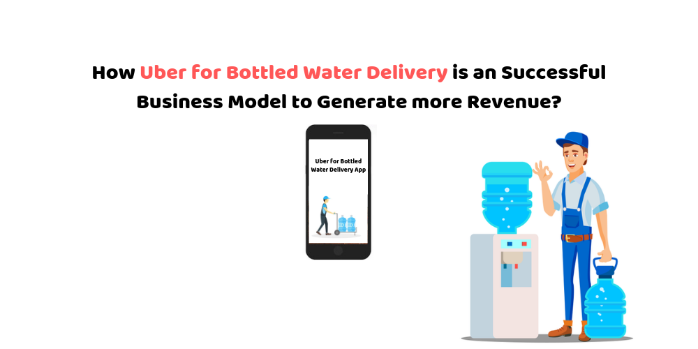 How Uber for Bottled Water Delivery is a Successful Business